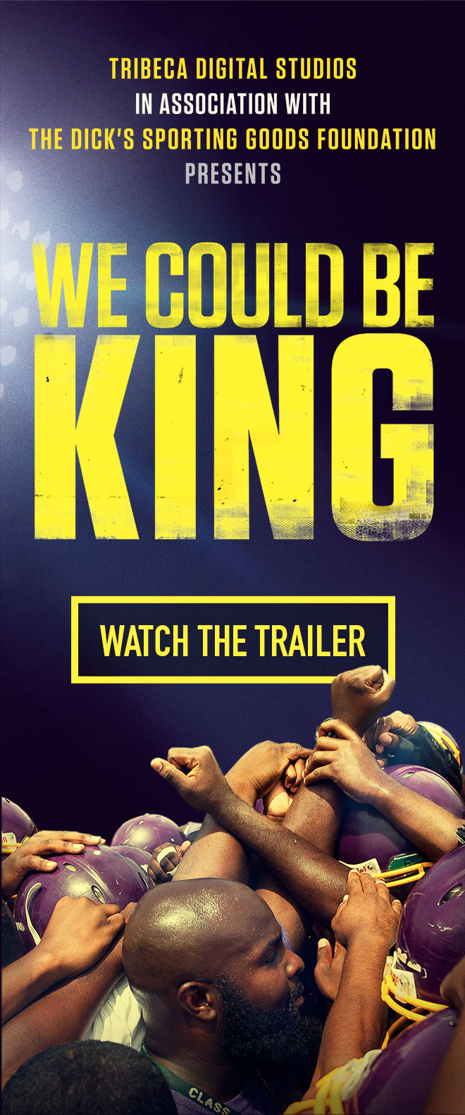 Tribeca Digital Studios in association with The Dick's Sporting Goods Foundation Presents: We Could Be King